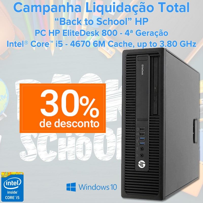 "Campanha Liquidação Total ""Back to School"" HP PC HP EliteDesk 800 - 4ª Geração Intel® Core™ i5 - 4670 6M Cache, up to 3.80 GHz"